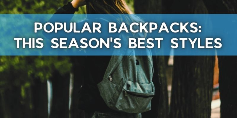 Popular Backpacks: This Season's Best Styles