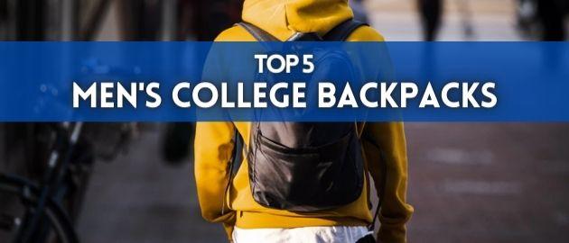 Top 5 Men's College Backpacks