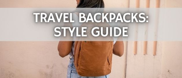 Travel Backpacks: Style Guide