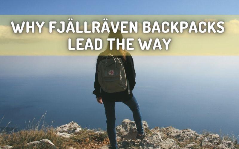 Why Fjällräven Backpacks Lead the Way