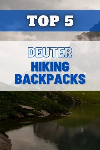 Top 5 Deuter Hiking Backpacks and Bags